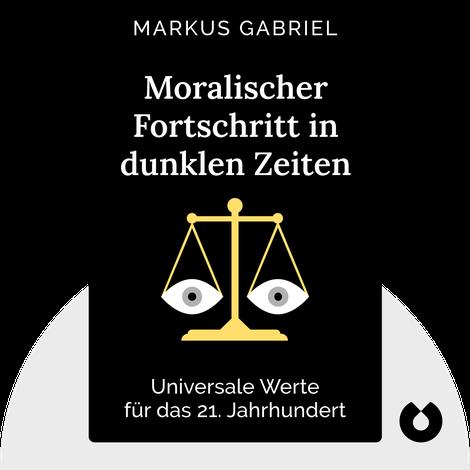 Moralischer Fortschritt in dunklen Zeiten von Markus Gabriel