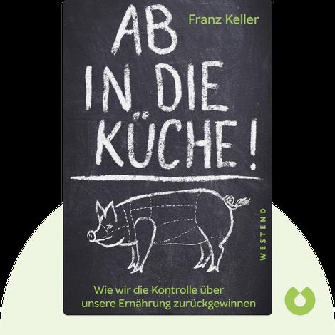Ab in die Küche! von Franz Keller