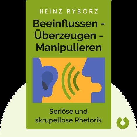 Beeinflussen – Überzeugen – Manipulieren von Heinz Ryborz