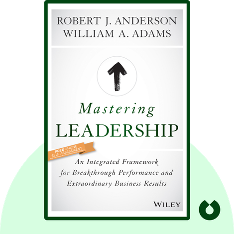 Mastering Leadership by Robert J. Anderson, William A. Adams