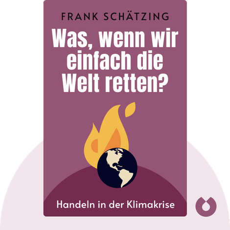 Was, wenn wir einfach die Welt retten? von Frank Schätzing