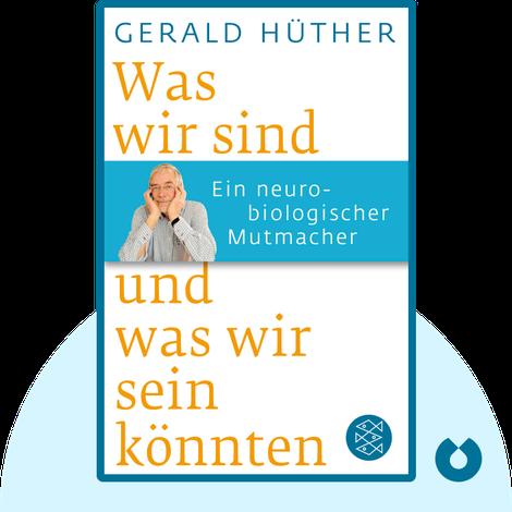 Was wir sind und was wir sein könnten von Gerald Hüther