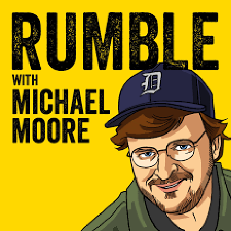 Welcome Rumble with Michael Moore Fans!